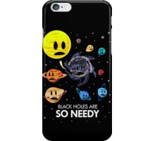 Black Holes Are So Needy iPhone Case/Skin