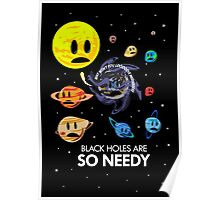 Black Holes Are So Needy Poster