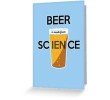 BEER is made from SCIENCE Greeting Card