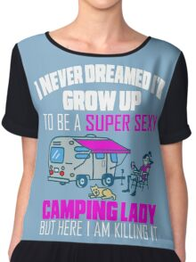 Cute I Never Dreamed I'd Grow Up To Be A Super Sexy Camping Lady Chiffon Top