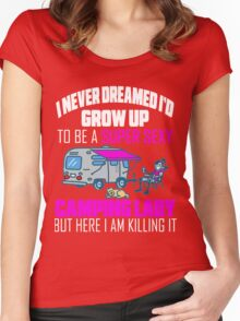 Cute I Never Dreamed I'd Grow Up To Be A Super Sexy Camping Lady Women's Fitted Scoop T-Shirt