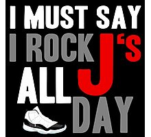 I Must Say I Rock J's All Day Photographic Print