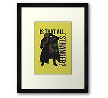 Is that all, stranger? Framed Print