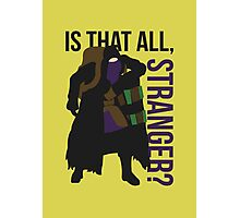 Is that all, stranger? Photographic Print