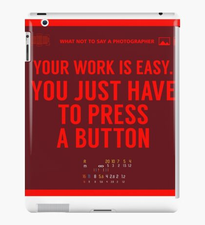 What NOT to Say to a Photographer - your work is easy iPad Case/Skin