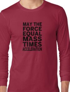 May The Force Equal The Mass Times Acceleration Long Sleeve T-Shirt