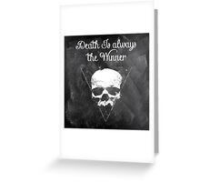 Death is always the winner Greeting Card