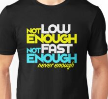 Not low enough, Not fast enough, Never enough (5) Unisex T-Shirt