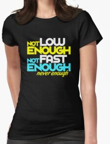 Not low enough, Not fast enough, Never enough (5) Womens Fitted T-Shirt