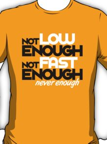 Not low enough, Not fast enough, Never enough (3) T-Shirt