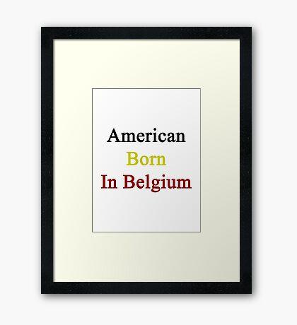 American Born In Belgium  Framed Print