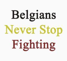 Belgians Never Stop Fighting  by supernova23