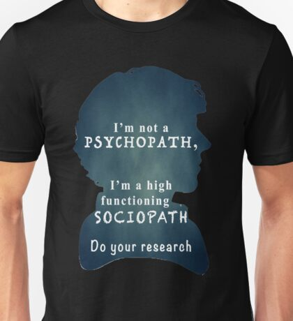 I'M NOT PSYCHOPATH, I'M A HIGH FUNCTIONING SOCIOPATH, DO YOUR SEARCH Unisex T-Shirt