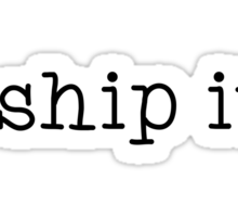 I Ship It! Sticker