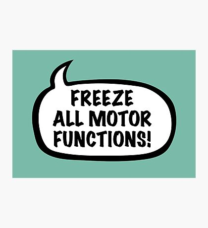 Freeze all motor functions Photographic Print