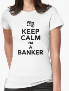Keep calm I'm a Banker Womens Fitted T-Shirt