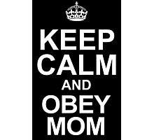 KEEP CALM AND OBEY MOM Photographic Print