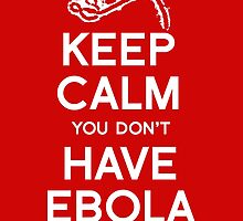 Keep Calm you don't have Ebola by RightWingCloth