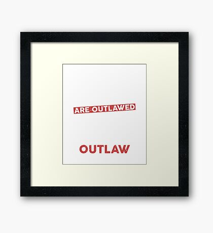 When Tacos are outlawed I will be an outlaw Framed Print