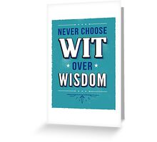 Never Choose Wit over Wisdom Greeting Card