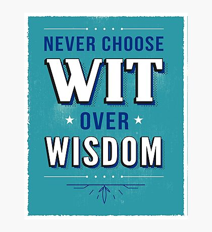 Never Choose Wit over Wisdom Photographic Print