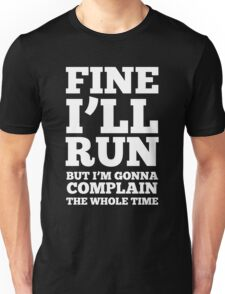 Fine i'll run but I'm gonna complain the whole time Unisex T-Shirt