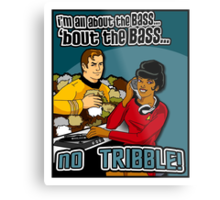 All about the BASS, no Tribbles. Metal Print