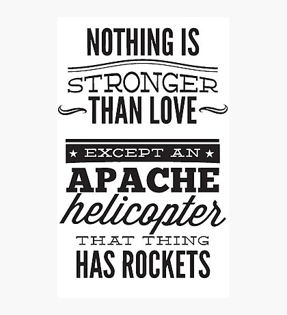 Nothning is stronger than love , Apache , Helicopter, Funny love  Photographic Print