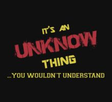 It's An UNKNOW thing, you wouldn't understand !! by itsmine