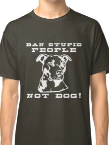 Ban stupid people not dogs Classic T-Shirt