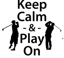 Keep Calm and Play On (Golf) by kwg2200