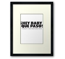 Que Paso! Thought I was your only vato... Framed Print