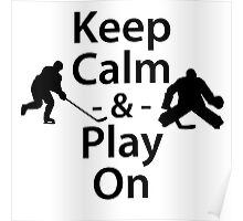 Keep Calm and Play On (Hockey) Poster