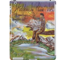 Hidden in Plain View Sometimes Life Escapes Us iPad Case/Skin