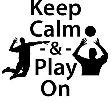 Keep Calm and Play On (Volleyball) by kwg2200