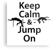 Keep Calm and Jump On Metal Print
