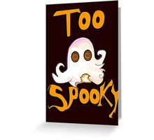 Too Spooky Card ver Greeting Card