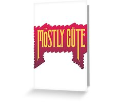 Mostly Cute by lilterra.com Greeting Card