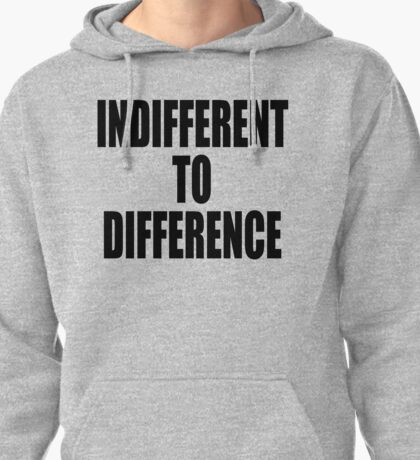 Indifference to difference Pullover Hoodie