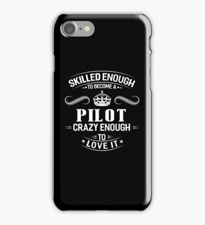Skilled Enough To Become A Pilot iPhone Case/Skin