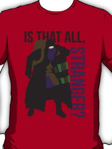 Is that all, stranger? T-Shirt