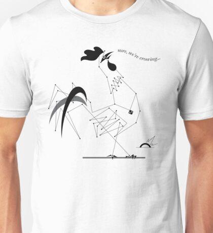 Sure, We're Crowing... Unisex T-Shirt