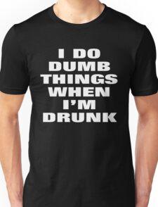 I DO DUMB THINGS WHEN I'M DRUNK Unisex T-Shirt