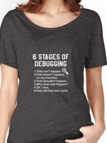 6 Six Stages Of Debugging Women's Relaxed Fit T-Shirt