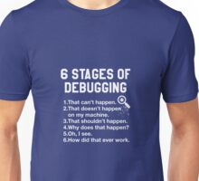 6 Six Stages Of Debugging Unisex T-Shirt