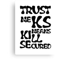 KS Means Kill Secured Black Text Canvas Print