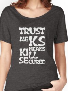 KS Means Kill Secured White Text Women's Relaxed Fit T-Shirt