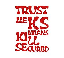 KS Means Kill Secured Red Text Photographic Print