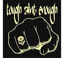 Tough aint Enough Photographic Print