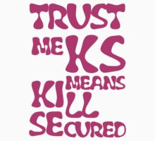 KS Means Kill Secured Pink Text by InTheRift